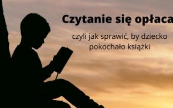 Czytanie się opłaca, czyli jak sprawić, by dziecko pokochało książki